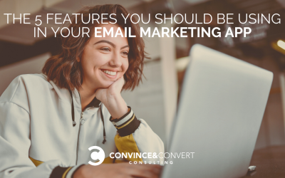 The 5 Features You Should Be Using In Your Email Marketing App